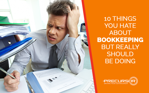10 Things You Hate About Bookkeeping, But Really Should Be Doing